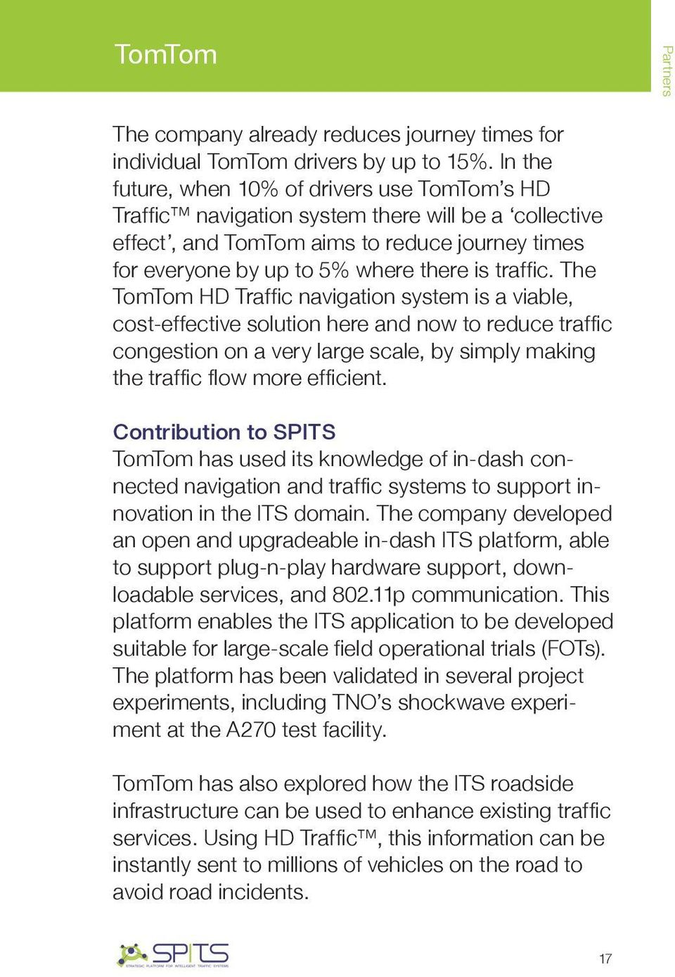 The TomTom HD Traffic navigation system is a viable, cost-effective solution here and now to reduce traffic congestion on a very large scale, by simply making the traffic flow more efficient.