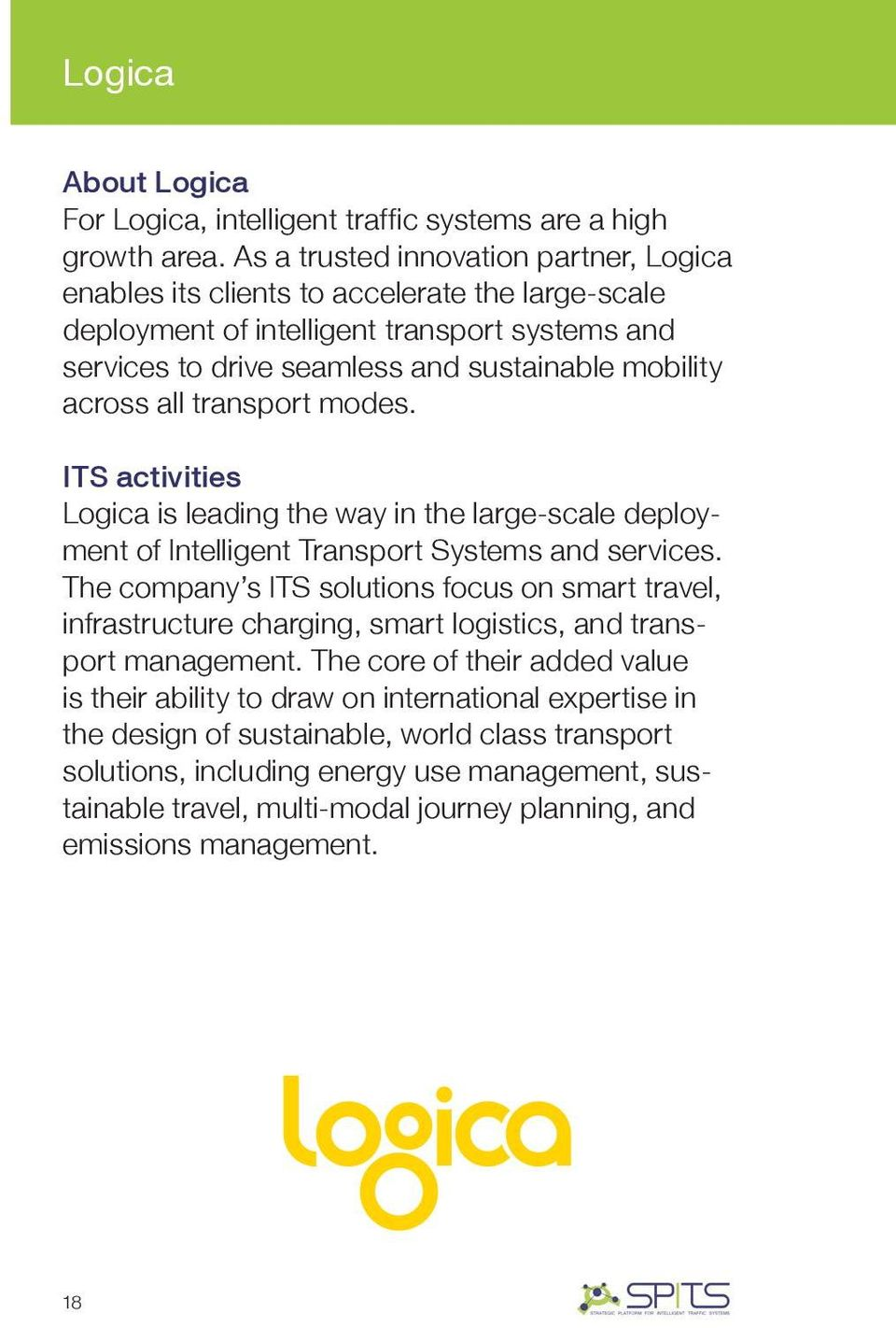 all transport modes. ITS activities Logica is leading the way in the large-scale deployment of Intelligent Transport Systems and services.