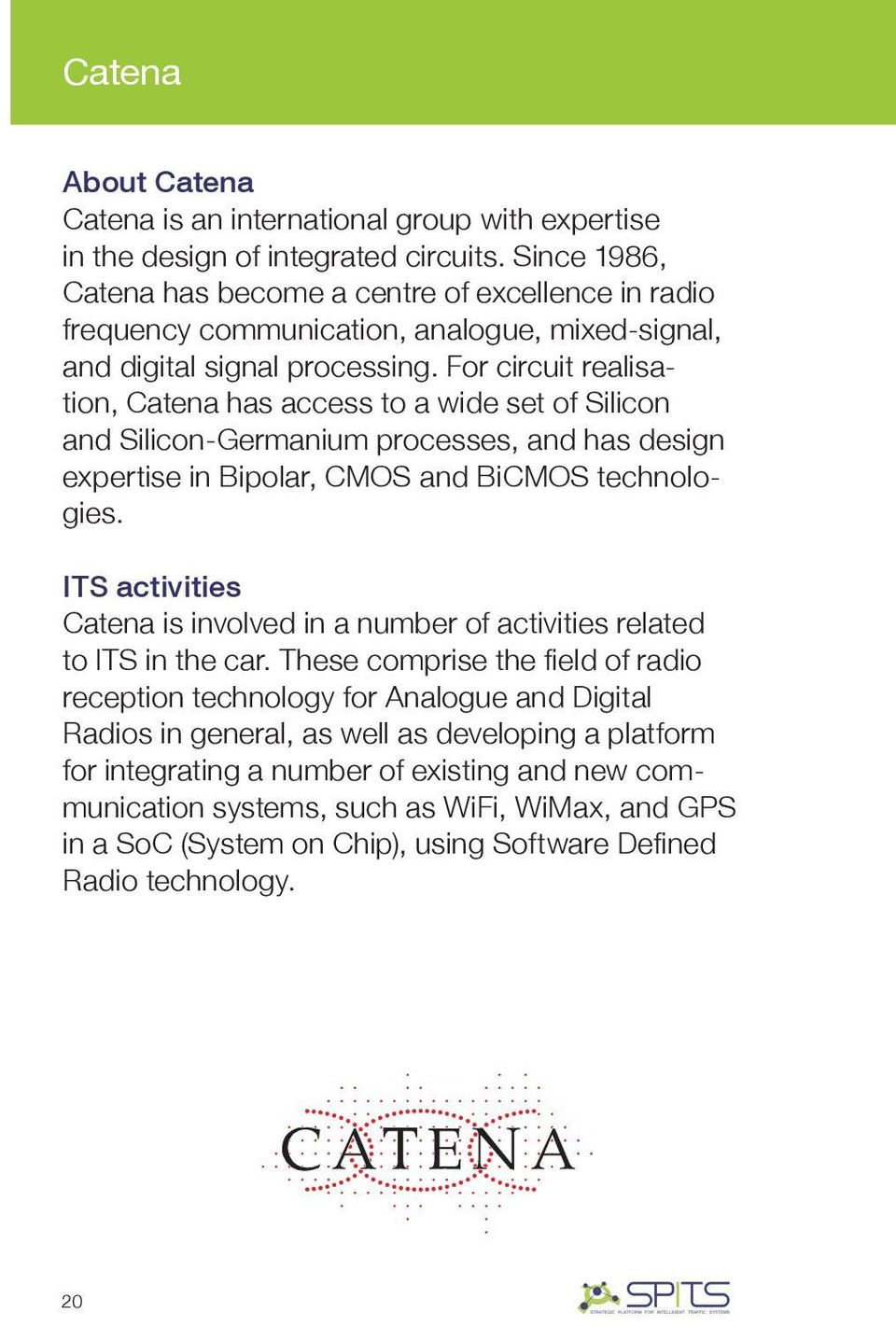 For circuit realisation, Catena has access to a wide set of Silicon and Silicon-Germanium processes, and has design expertise in Bipolar, CMOS and BiCMOS technologies.
