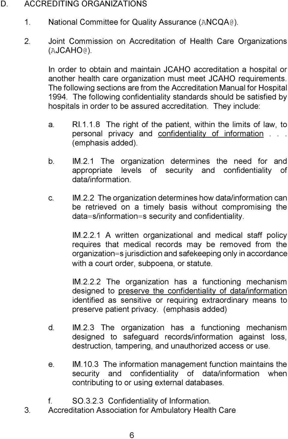 The following sections are from the Accreditation Manual for Hospital 1994. The following confidentiality standards should be satisfied by hospitals in order to be assured accreditation.