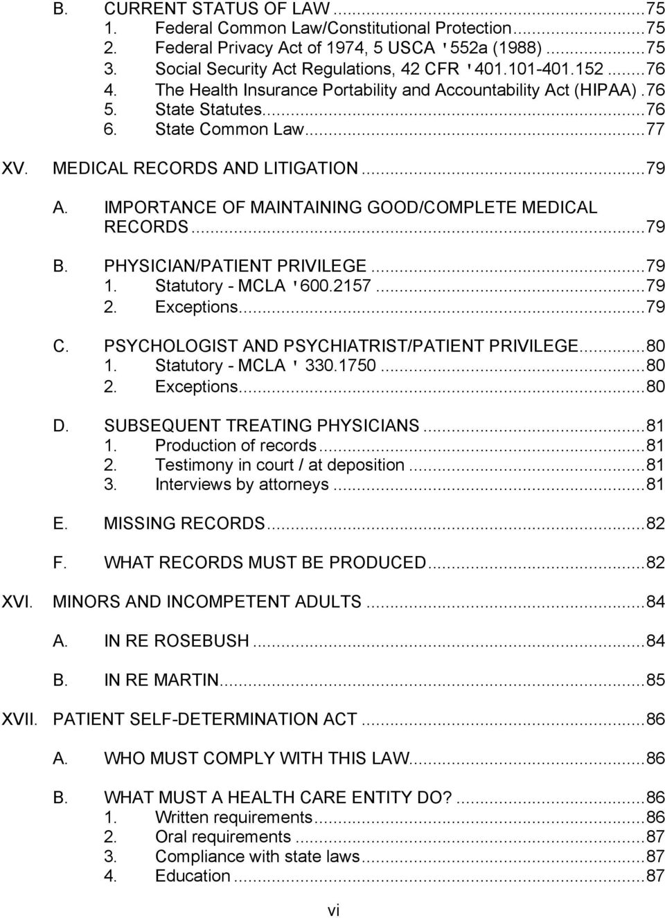 IMPORTANCE OF MAINTAINING GOOD/COMPLETE MEDICAL RECORDS...79 B. PHYSICIAN/PATIENT PRIVILEGE...79 1. Statutory - MCLA '600.2157...79 2. Exceptions...79 C.