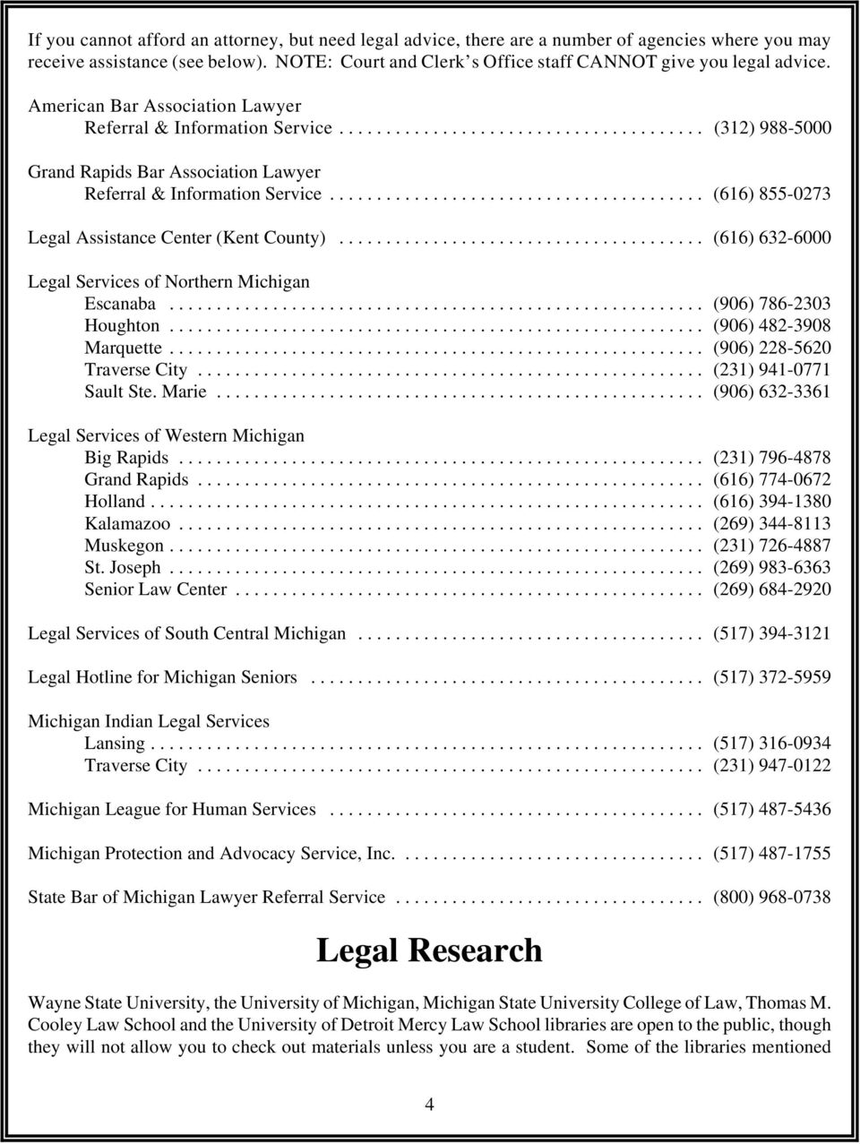 .. (616) 855-0273 Legal Assistance Center (Kent County)... (616) 632-6000 Legal Services of Northern Michigan Escanaba... (906) 786-2303 Houghton... (906) 482-3908 Marquette.