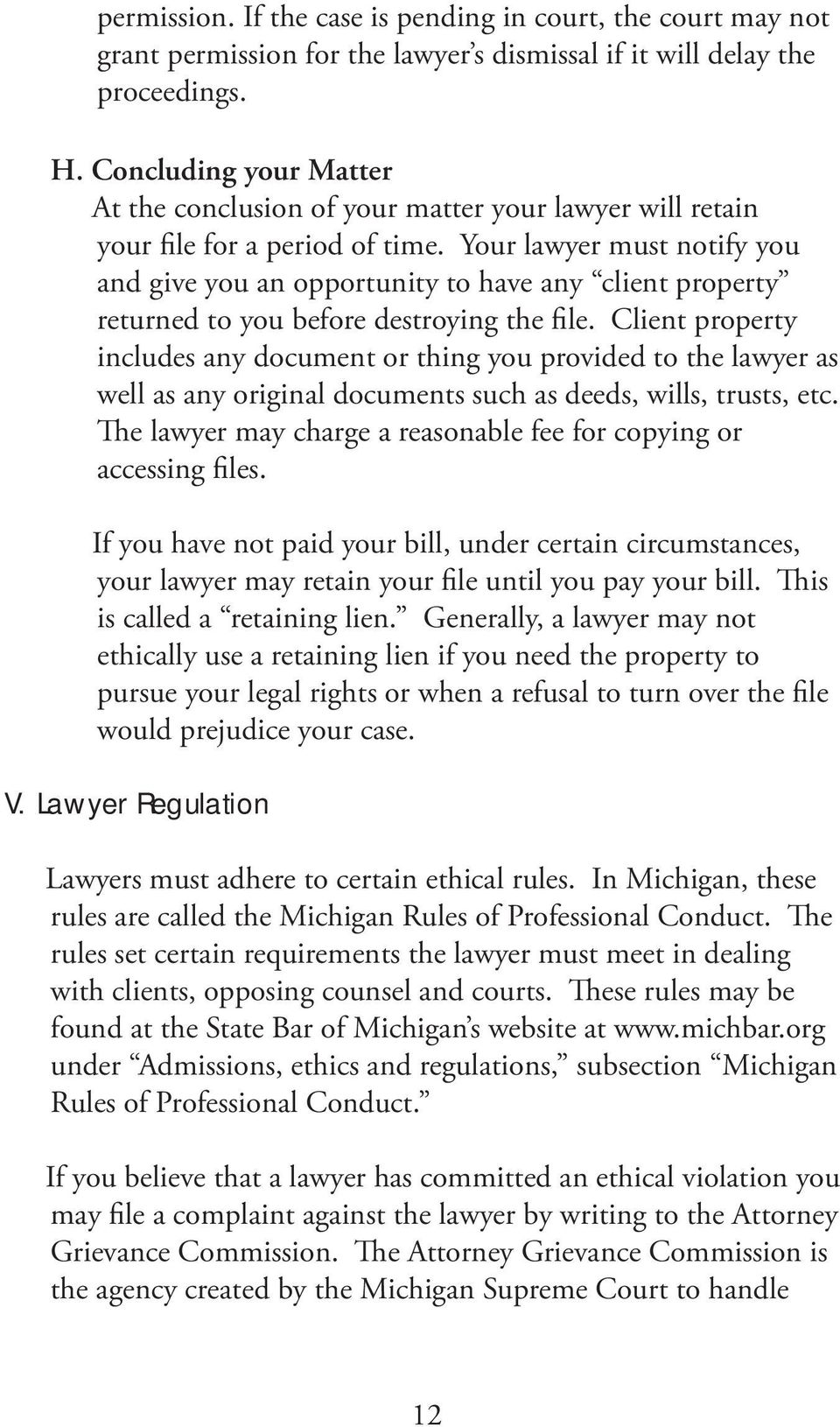 Your lawyer must notify you and give you an opportunity to have any client property returned to you before destroying the file.