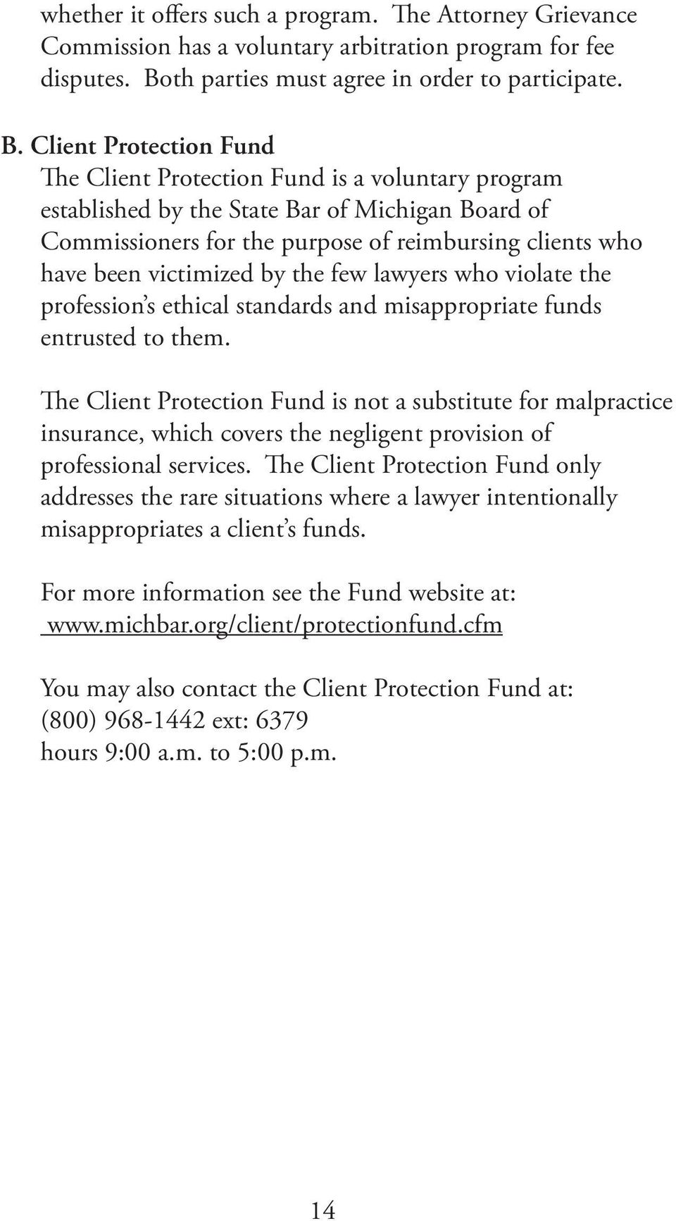 Client Protection Fund The Client Protection Fund is a voluntary program established by the State Bar of Michigan Board of Commissioners for the purpose of reimbursing clients who have been