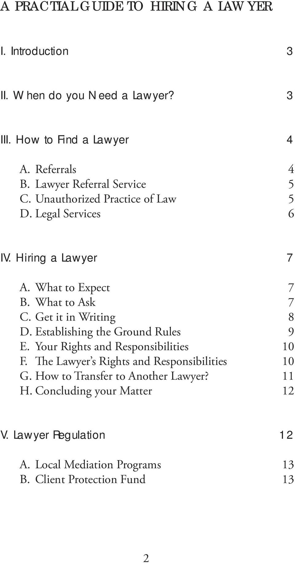 Get it in Writing 8 D. Establishing the Ground Rules 9 E. Your Rights and Responsibilities 10 F. The Lawyer s Rights and Responsibilities 10 G.