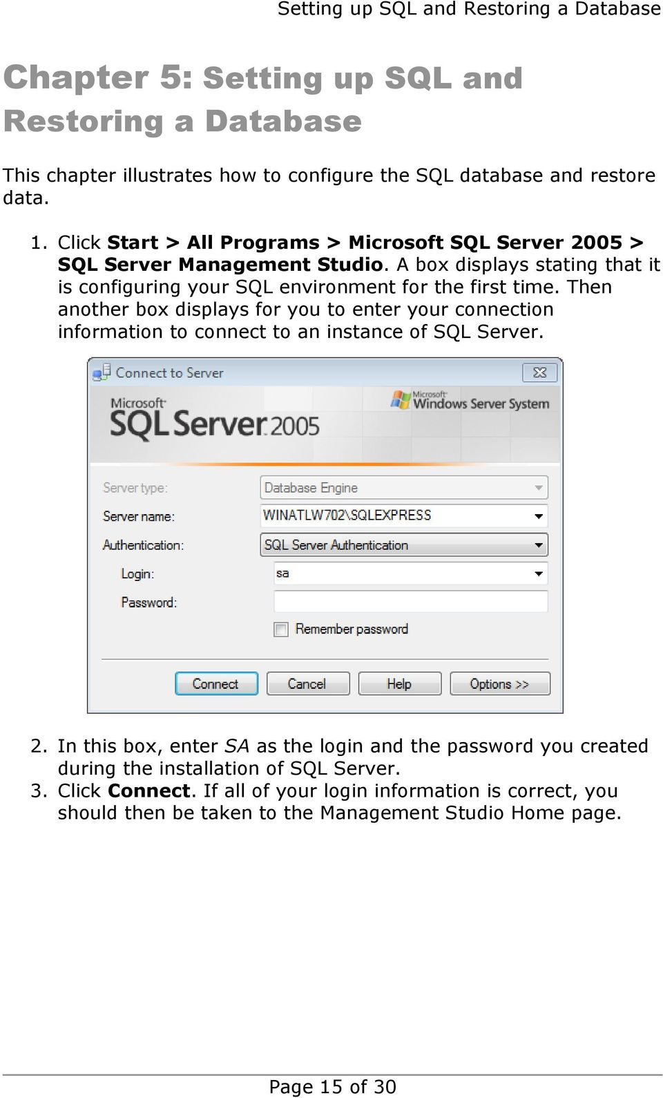 Then another box displays for you to enter your connection information to connect to an instance of SQL Server. 2.