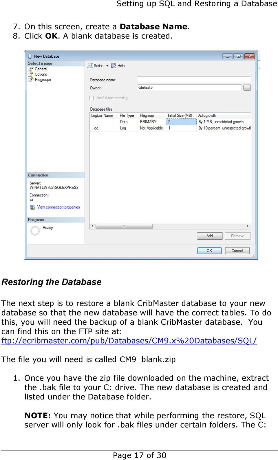 To do this, you will need the backup of a blank CribMaster database. You can find this on the FTP site at: ftp://ecribmaster.com/pub/databases/cm9.