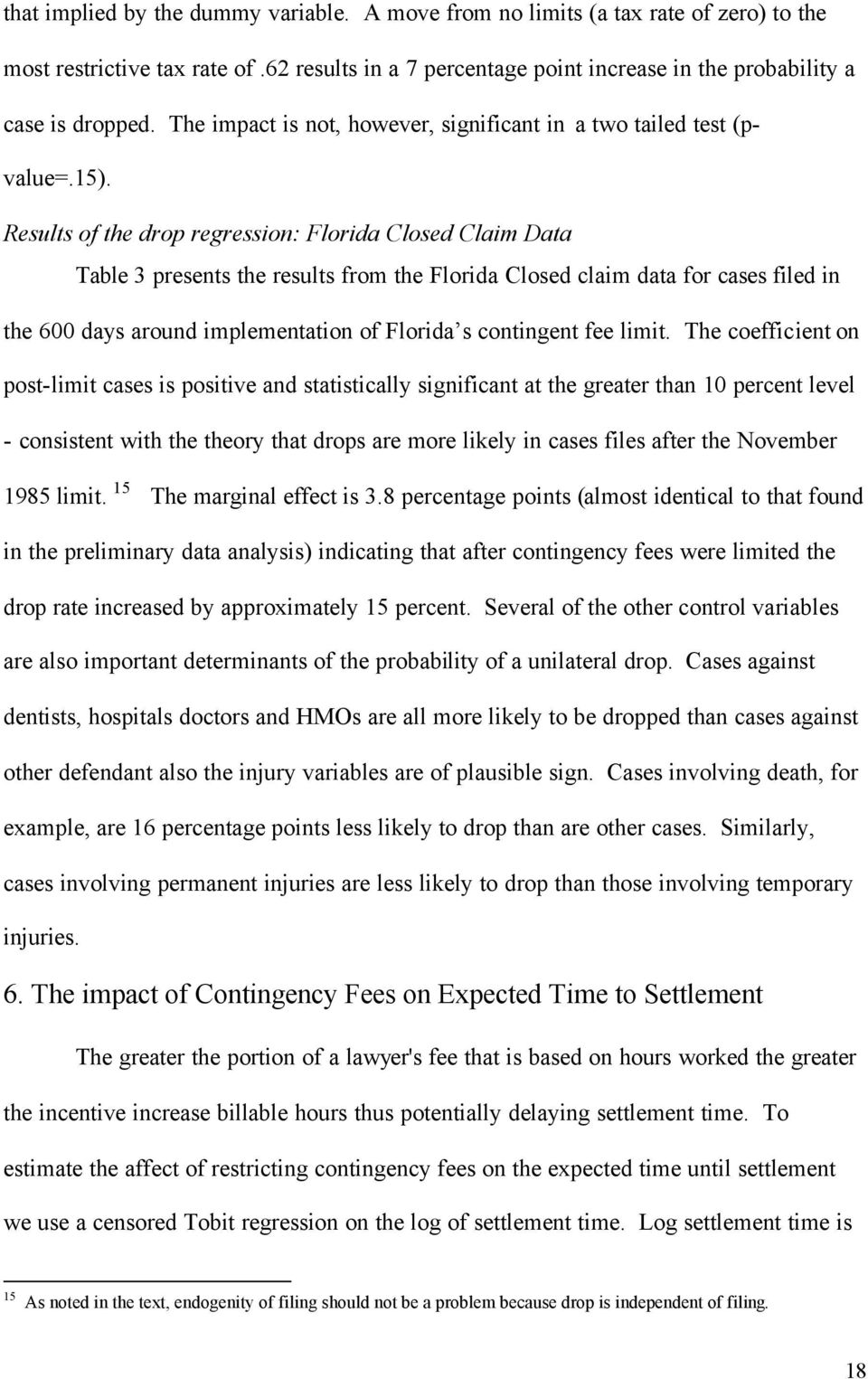 Results of the drop regression: Florida Closed Claim Data Table 3 presents the results from the Florida Closed claim data for cases filed in the 600 days around implementation of Florida s contingent