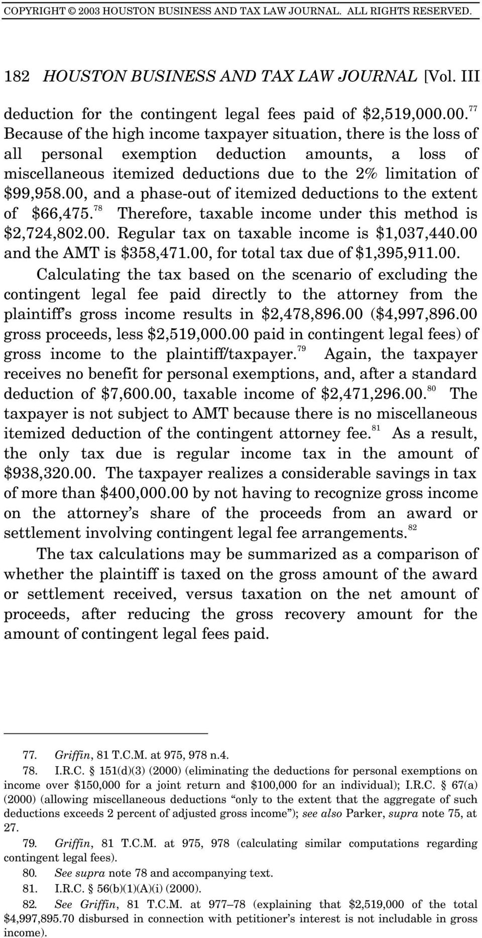 00, and a phase-out of itemized deductions to the extent of $66,475. 78 Therefore, taxable income under this method is $2,724,802.00. Regular tax on taxable income is $1,037,440.