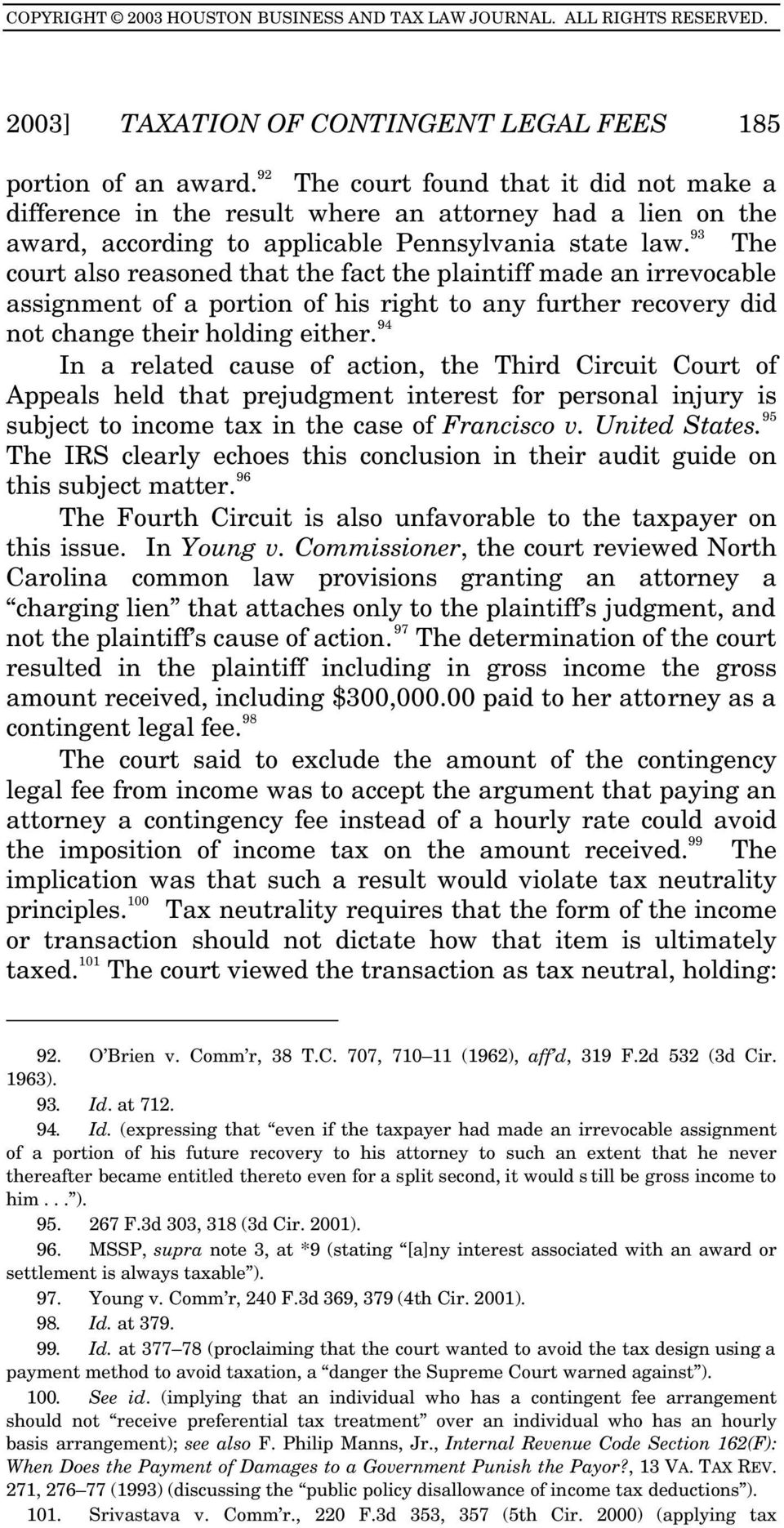 93 The court also reasoned that the fact the plaintiff made an irrevocable assignment of a portion of his right to any further recovery did not change their holding either.