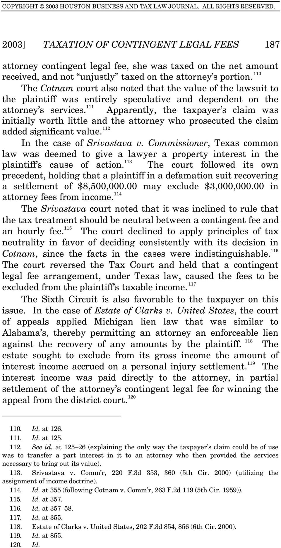 111 Apparently, the taxpayer s claim was initially worth little and the attorney who prosecuted the claim added significant value. 112 In the case of Srivastava v.