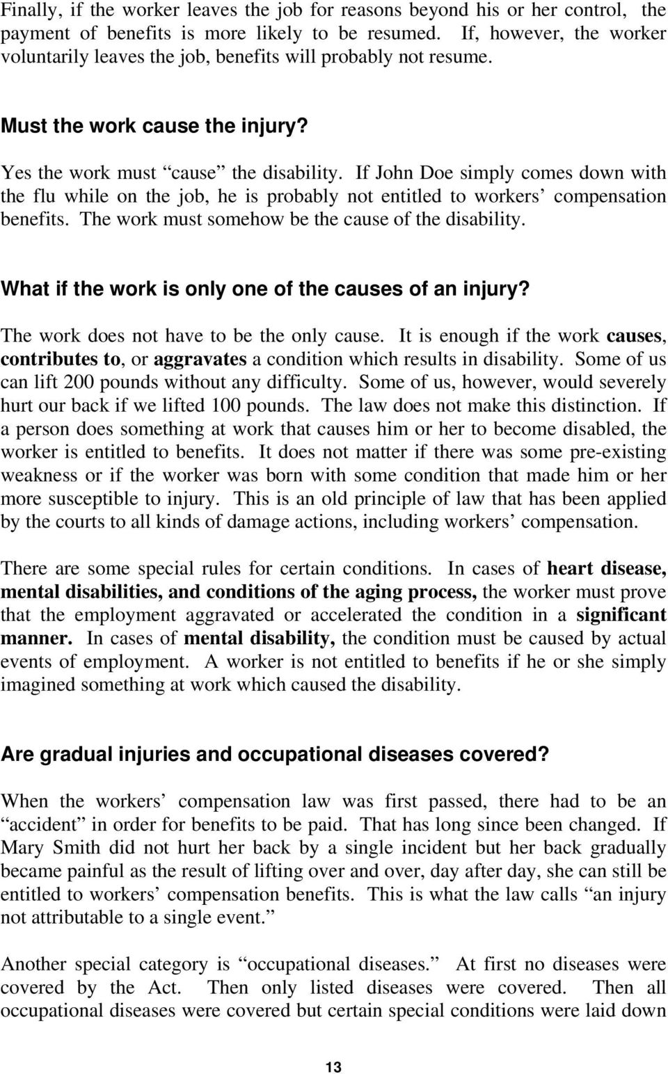 If John Doe simply comes down with the flu while on the job, he is probably not entitled to workers compensation benefits. The work must somehow be the cause of the disability.