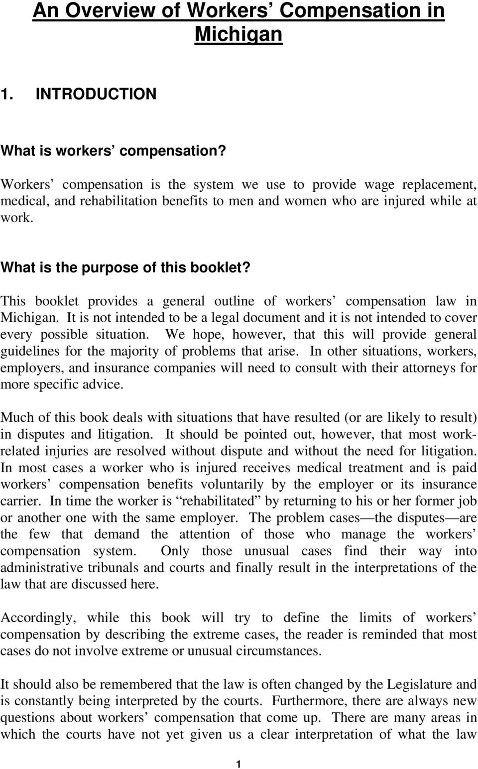 This booklet provides a general outline of workers compensation law in Michigan. It is not intended to be a legal document and it is not intended to cover every possible situation.