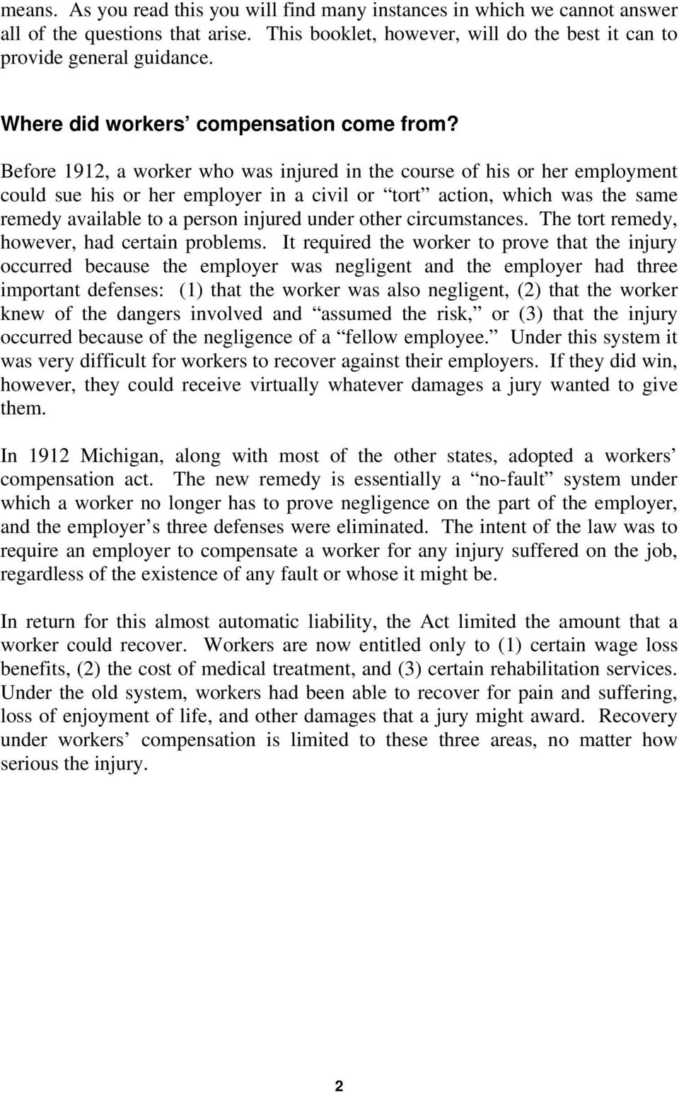 Before 1912, a worker who was injured in the course of his or her employment could sue his or her employer in a civil or tort action, which was the same remedy available to a person injured under