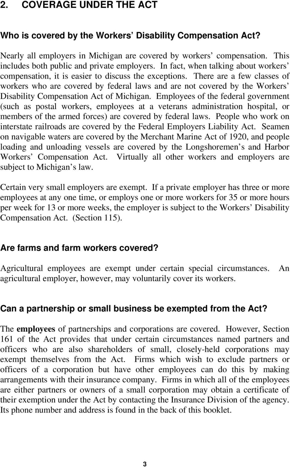 There are a few classes of workers who are covered by federal laws and are not covered by the Workers Disability Compensation Act of Michigan.