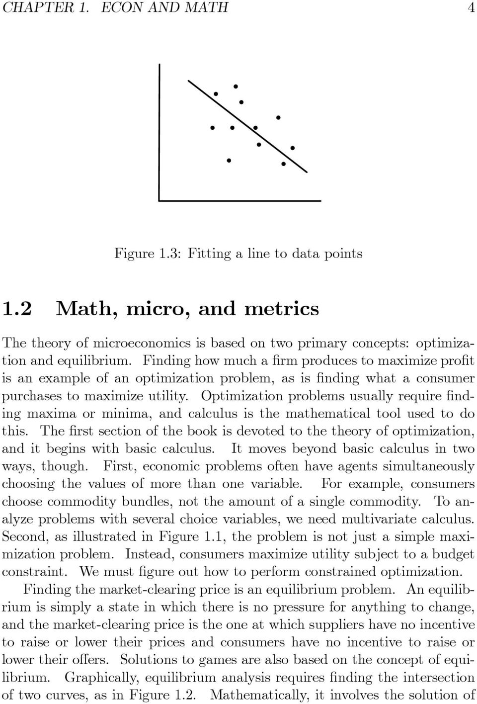Optimization problems usually require nding maxima or minima, and calculus is the mathematical tool used to do this.