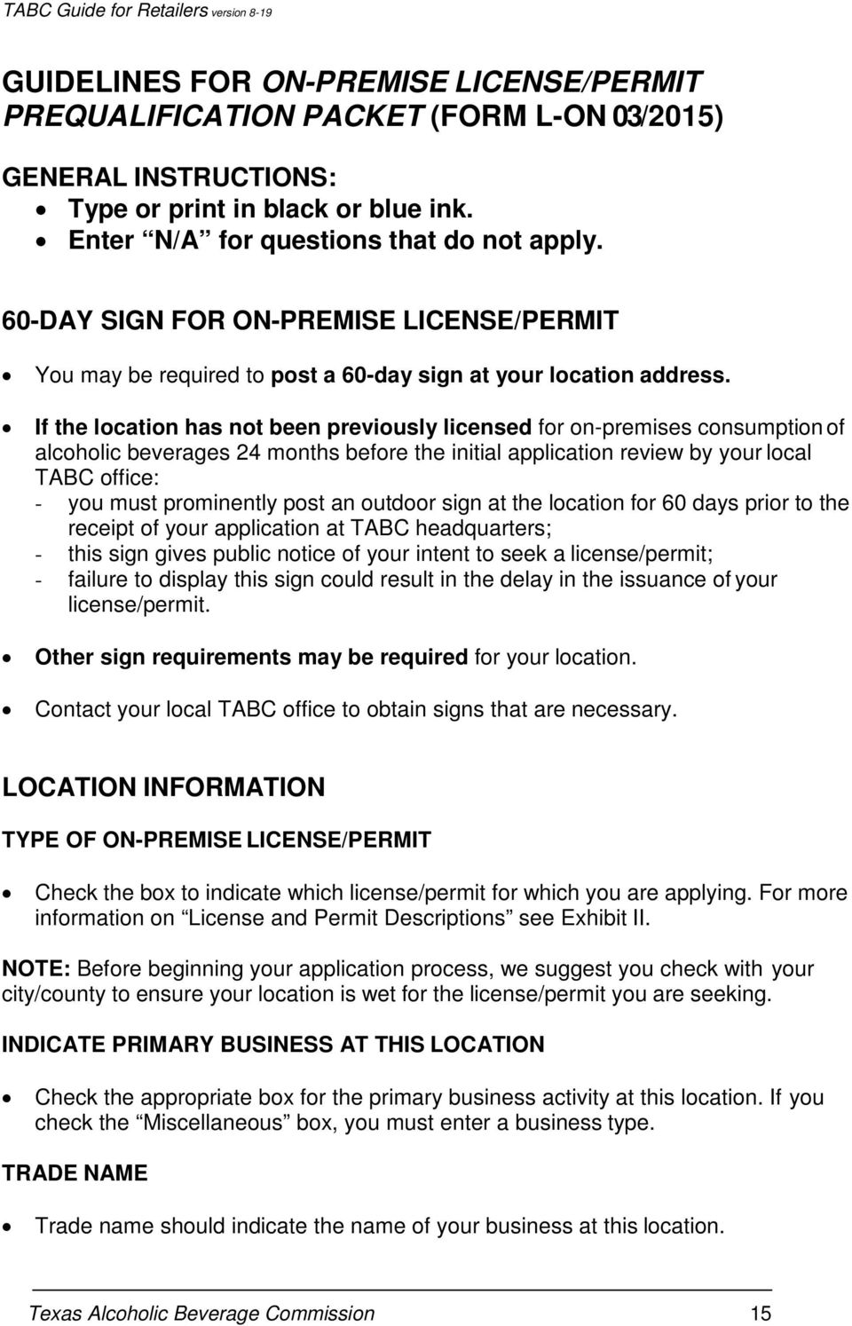 If the location has not been previously licensed for on-premises consumption of alcoholic beverages 24 months before the initial application review by your local TABC office: - you must prominently