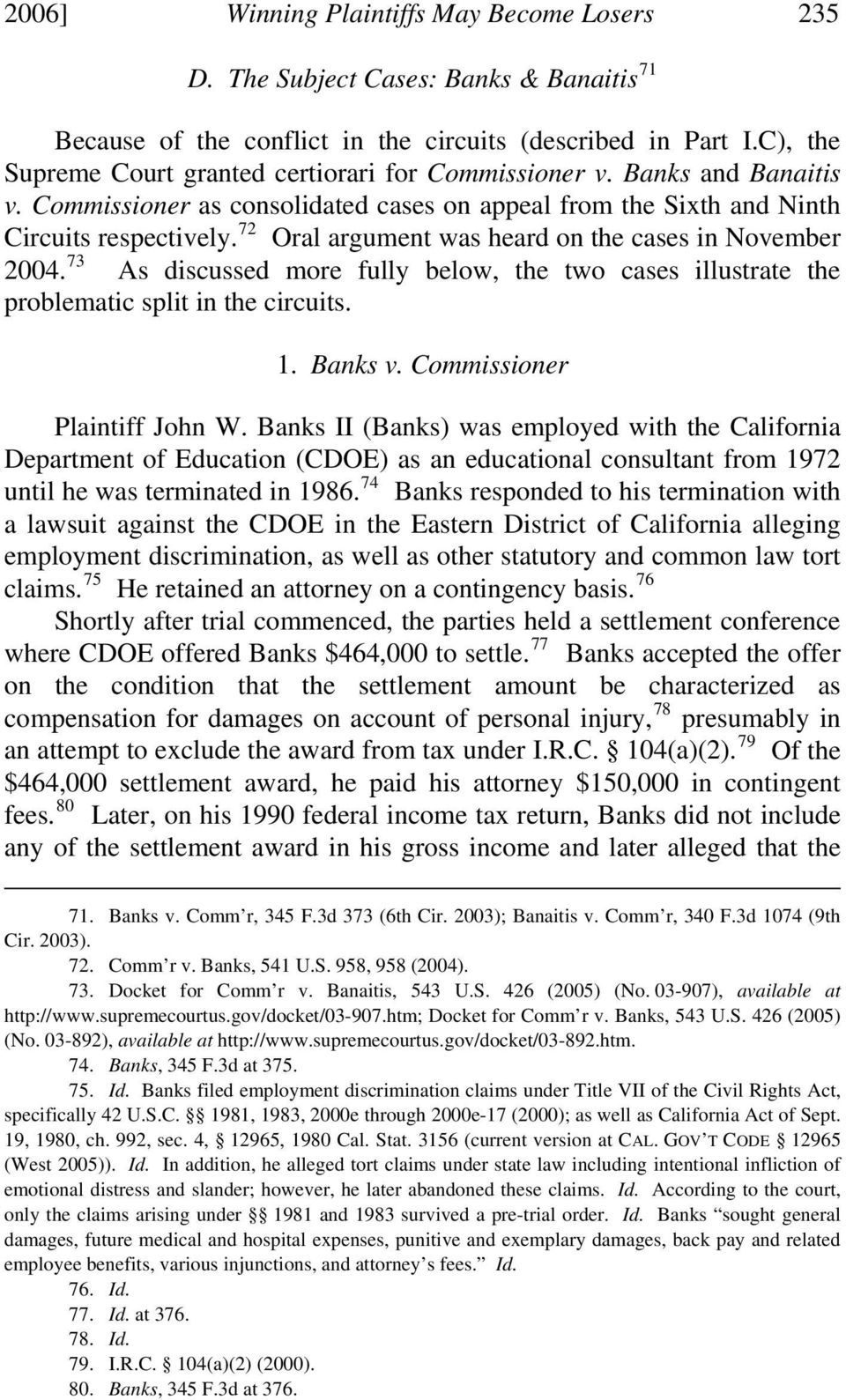 72 Oral argument was heard on the cases in November 2004. 73 As discussed more fully below, the two cases illustrate the problematic split in the circuits. 1. Banks v. Commissioner Plaintiff John W.