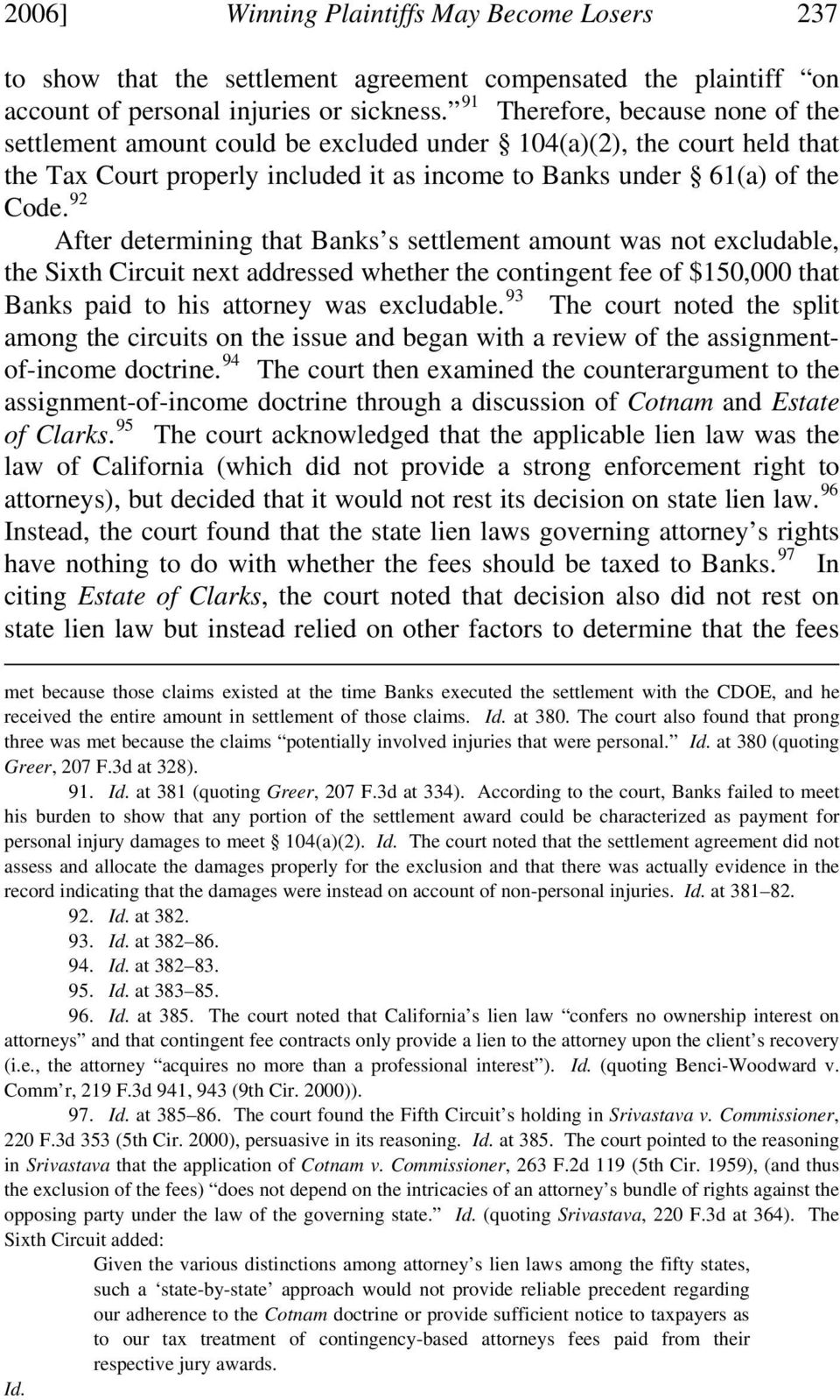 92 After determining that Banks s settlement amount was not excludable, the Sixth Circuit next addressed whether the contingent fee of $150,000 that Banks paid to his attorney was excludable.