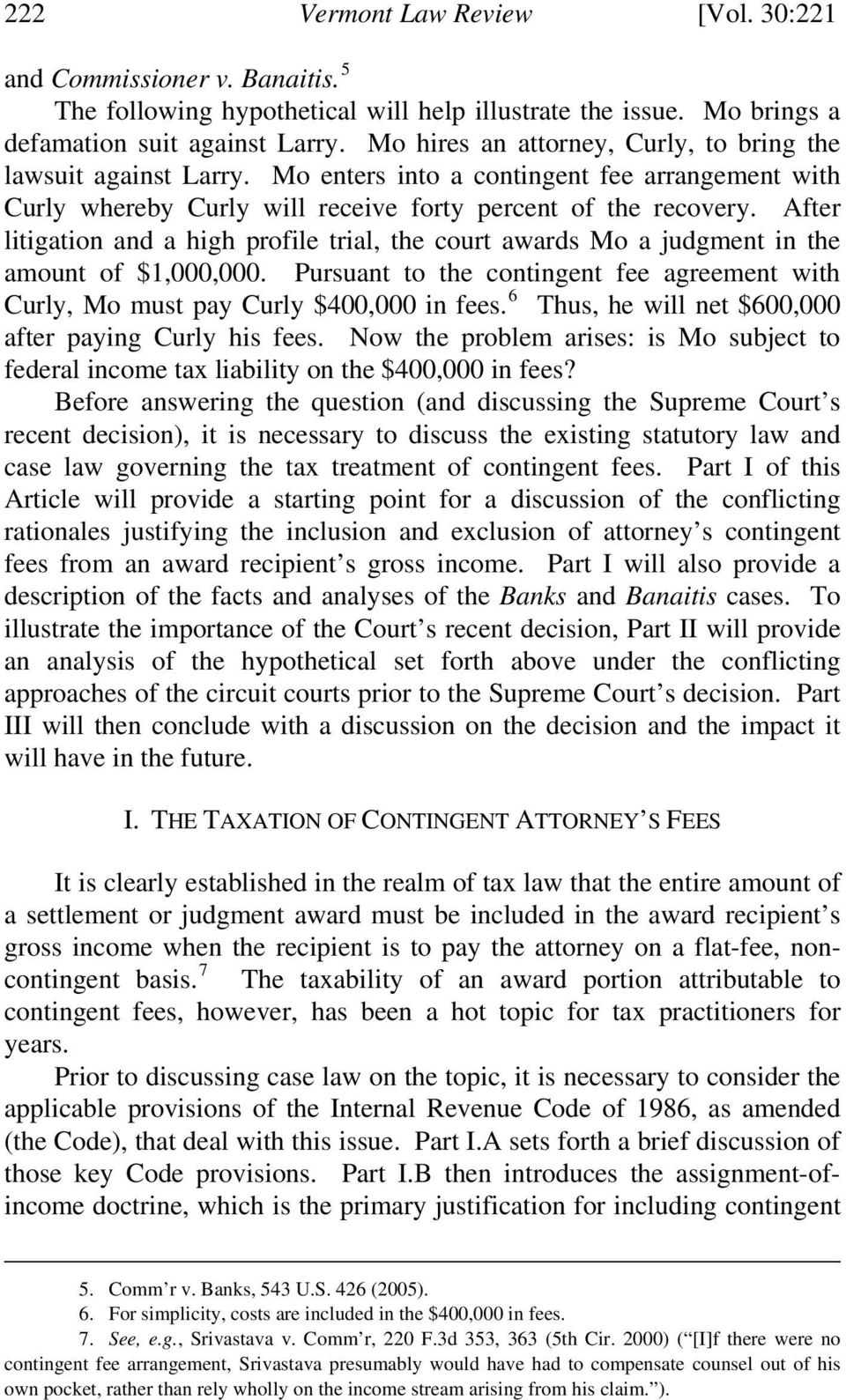 After litigation and a high profile trial, the court awards Mo a judgment in the amount of $1,000,000. Pursuant to the contingent fee agreement with Curly, Mo must pay Curly $400,000 in fees.