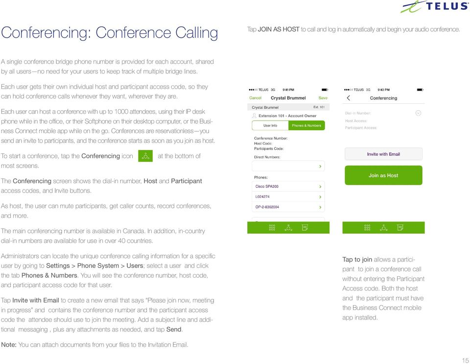 Each user gets their own individual host and participant access code, so they can hold conference calls whenever they want, wherever they are.