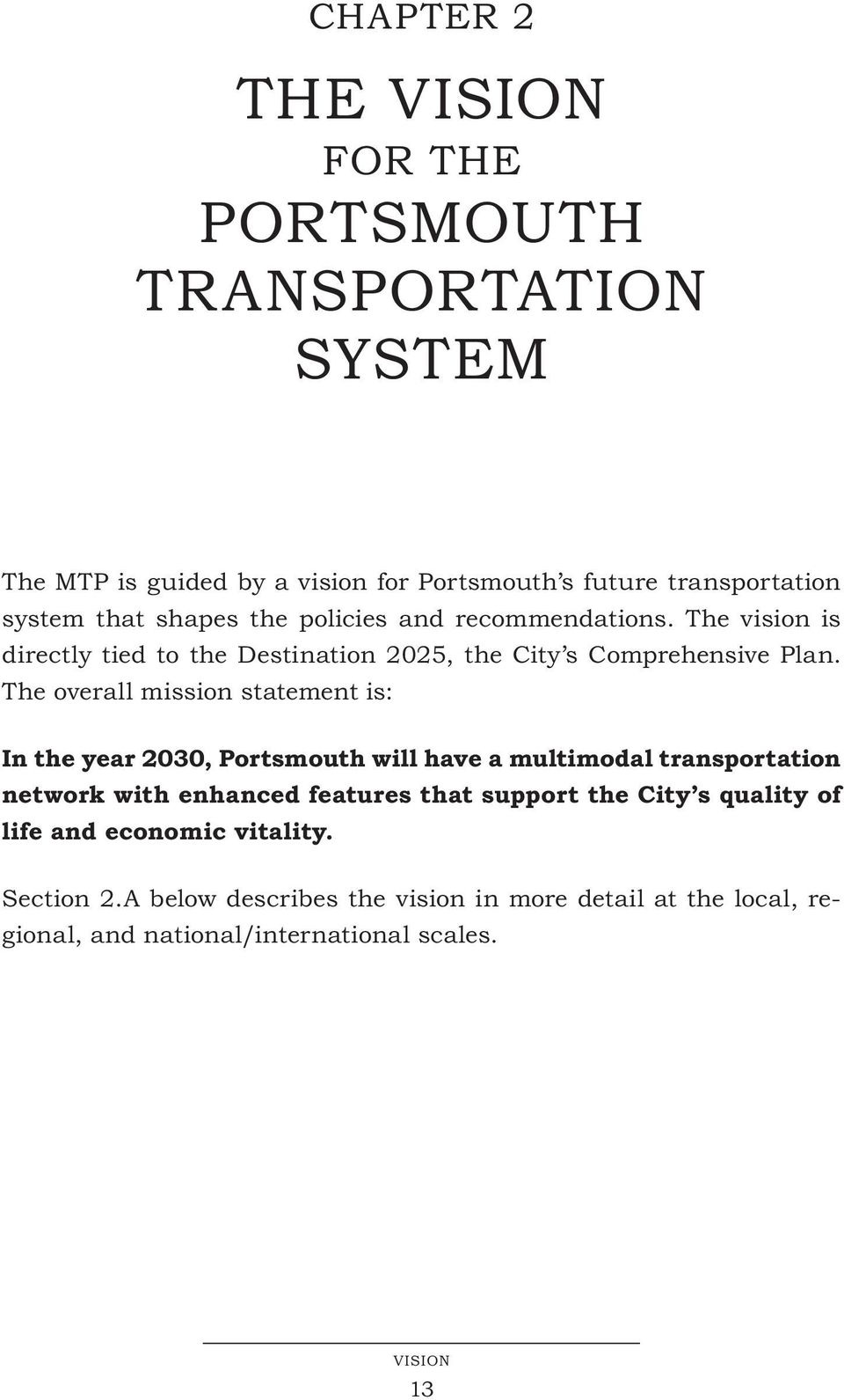The overall mission statement is: In the year 2030, Portsmouth will have a multimodal transportation network with enhanced features that support