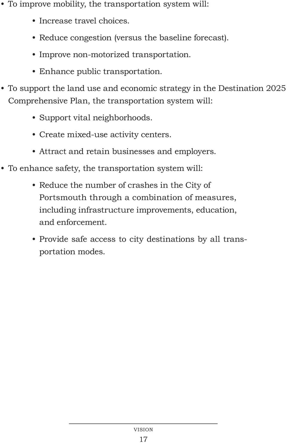 To support the land use and economic strategy in the Destination 2025 Comprehensive Plan, the transportation system will: Support vital neighborhoods.
