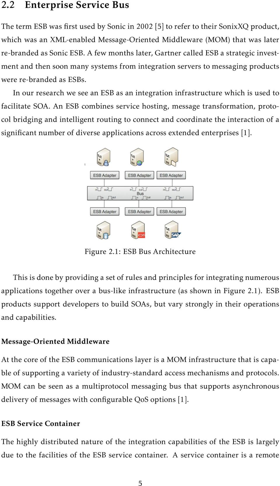 In our research we see an ESB as an integration infrastructure which is used to facilitate SOA.
