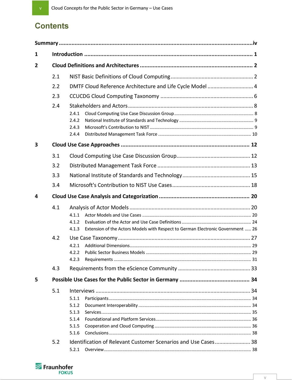 .. 8 2.4.2 National Institute of Standards and Technology... 9 2.4.3 Microsoft s Contribution to NIST... 9 2.4.4 Distributed Management Task Force... 10 3 Cloud Use Case Approaches... 12 3.