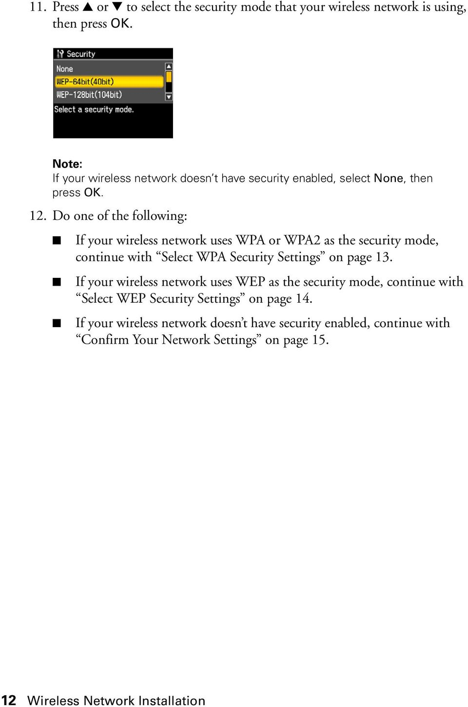 Do one of the following: If your wireless network uses WPA or WPA2 as the security mode, continue with Select WPA Security Settings on page 13.