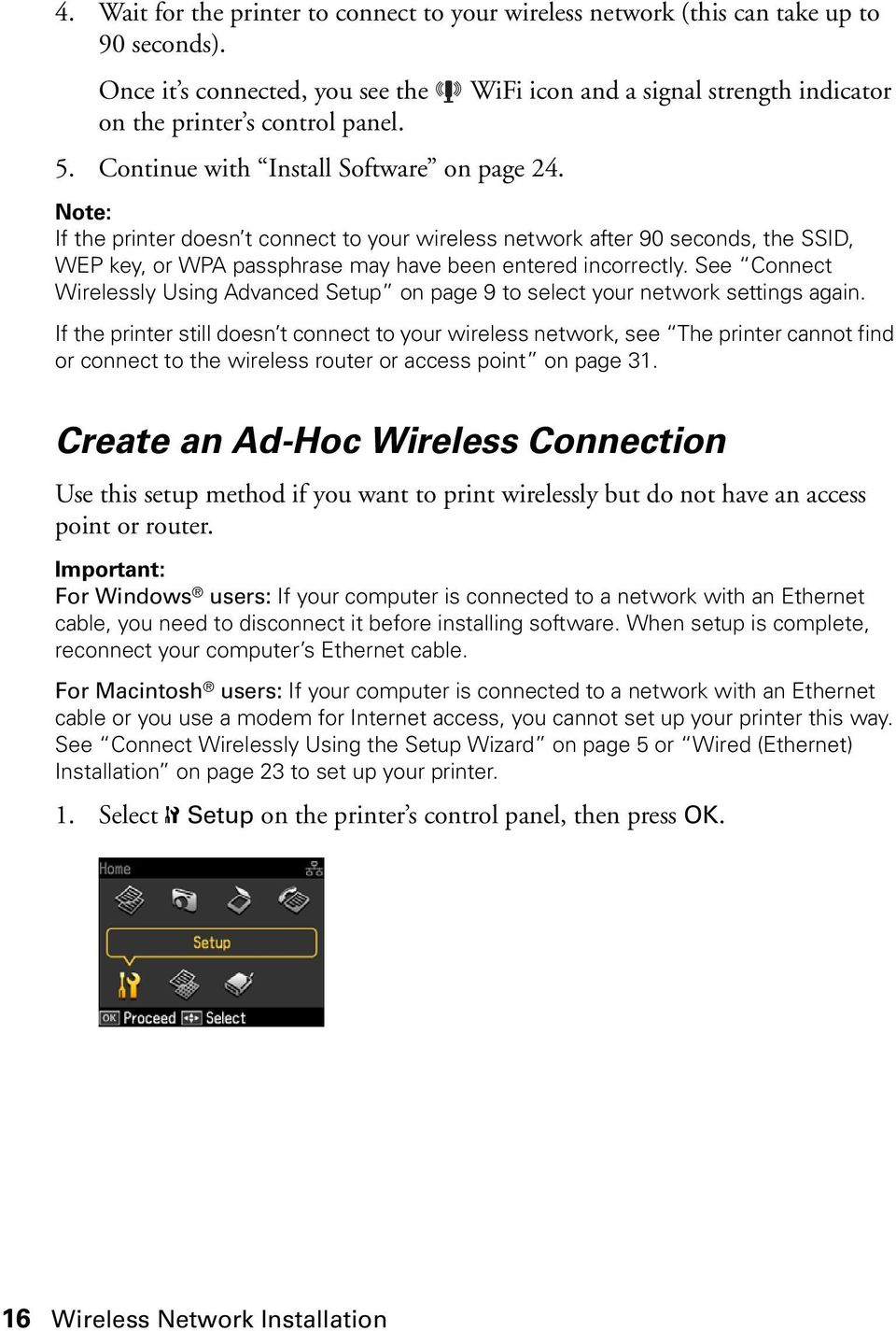 See Connect Wirelessly Using Advanced Setup on page 9 to select your network settings again.