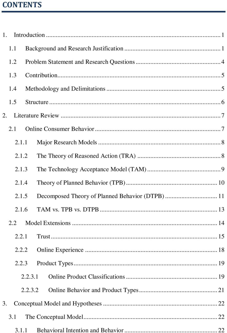.. 10 2.1.5 Decomposed Theory of Planned Behavior (DTPB)... 11 2.1.6 TAM vs. TPB vs. DTPB... 13 2.2 Model Extensions... 14 2.2.1 Trust... 15 2.2.2 Online Experience... 18 2.2.3 Product Types... 19 2.