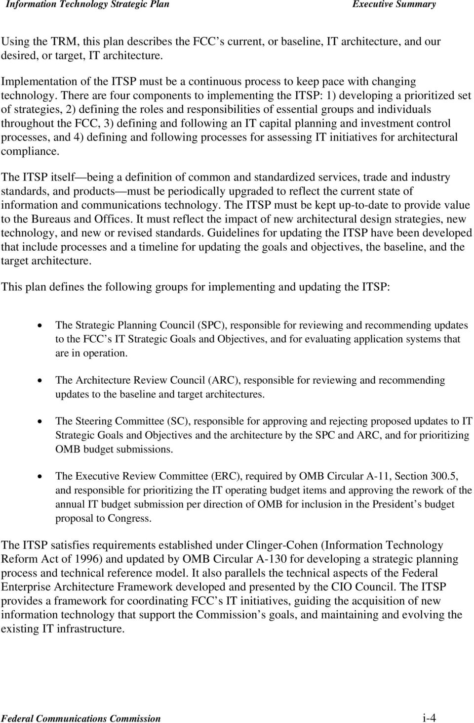 There are four components to implementing the ITSP: 1) developing a prioritized set of strategies, 2) defining the roles and responsibilities of essential groups and individuals throughout the FCC,