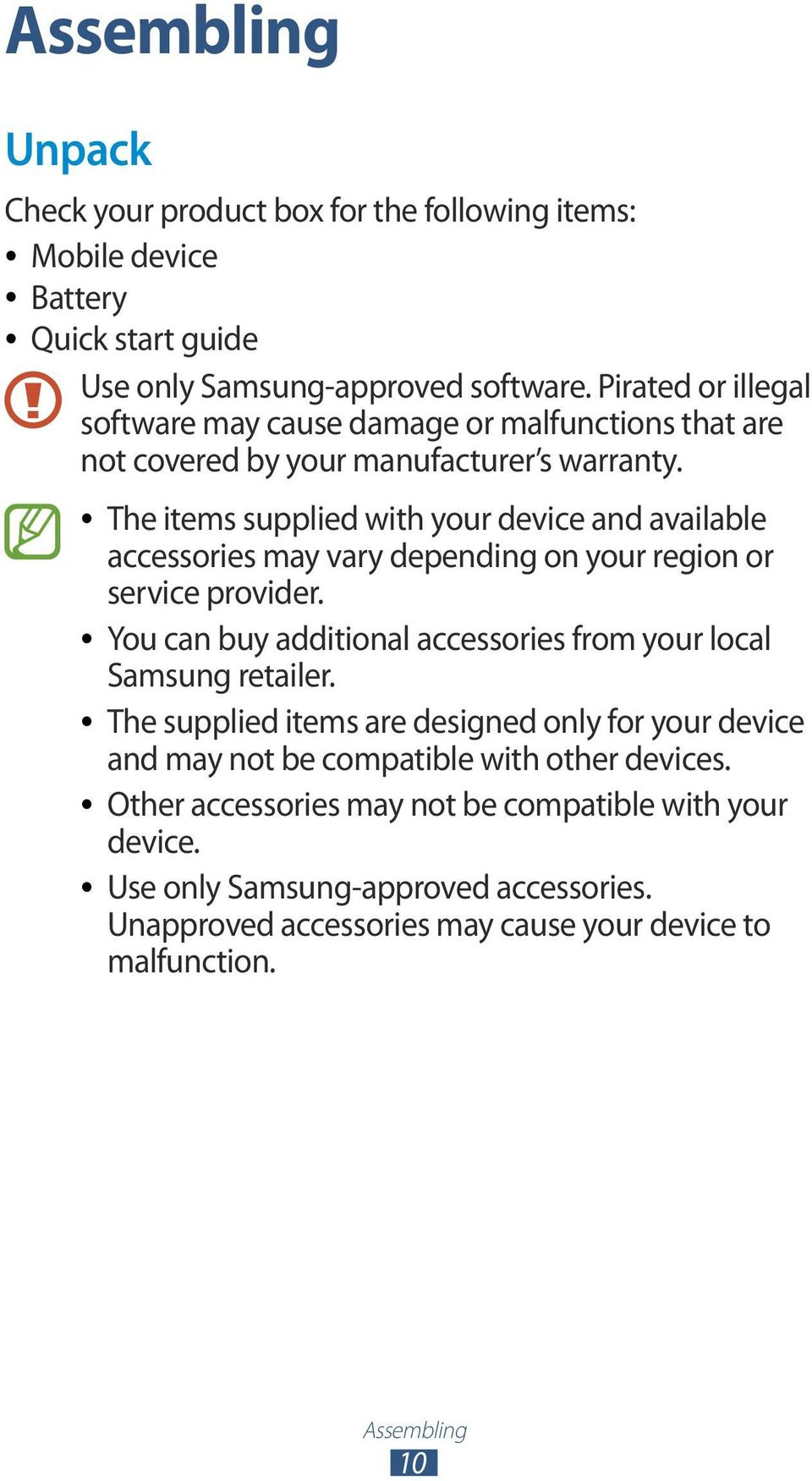 The items supplied with your device and available accessories may vary depending on your region or service provider.