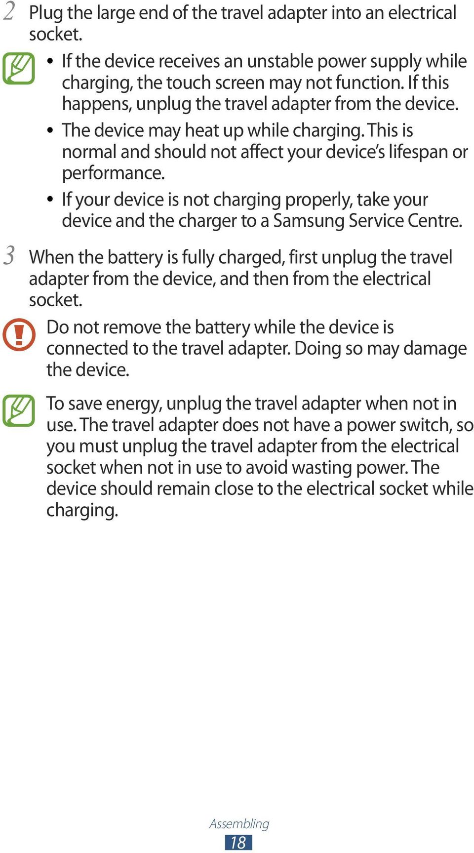 If your device is not charging properly, take your device and the charger to a Samsung Service Centre.