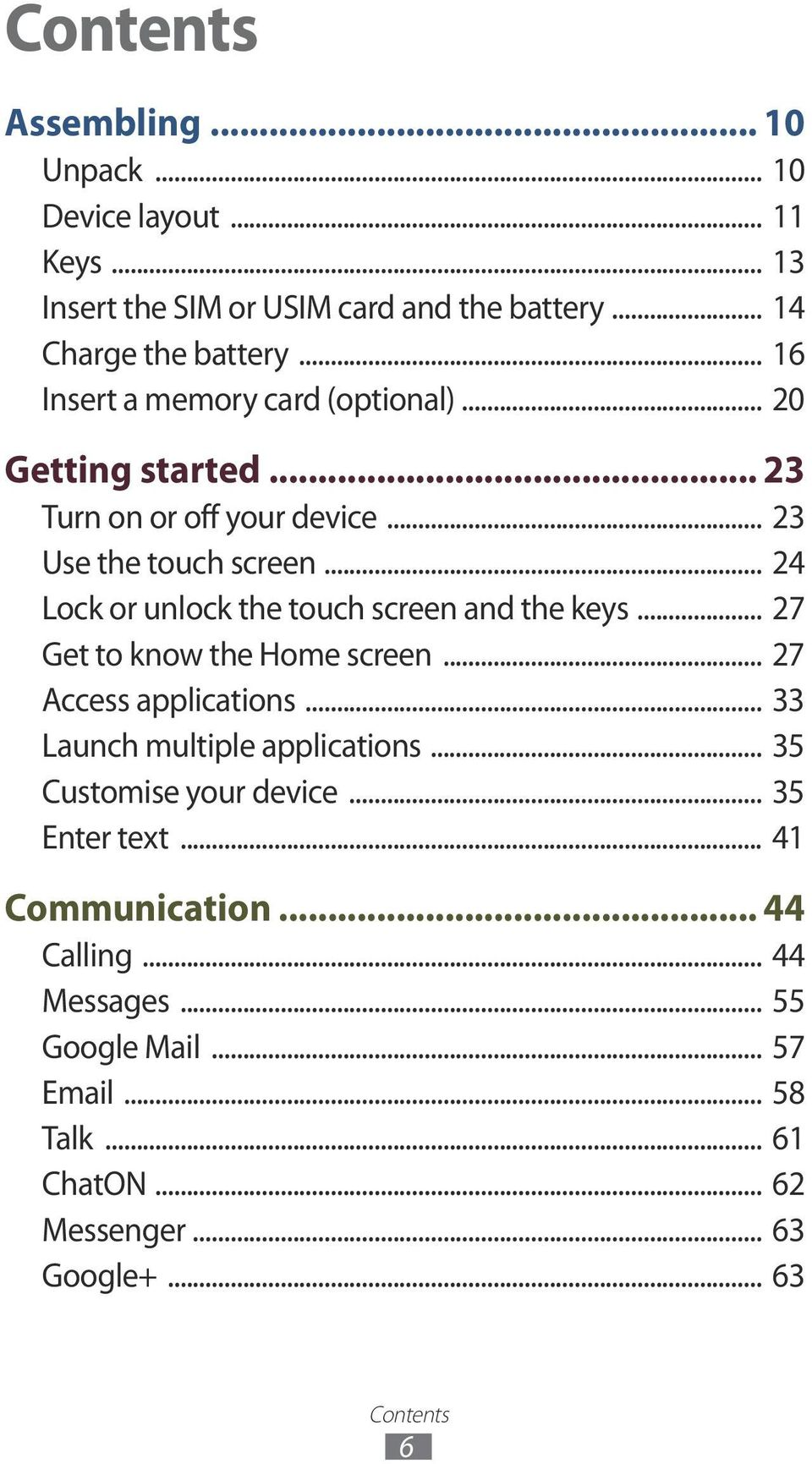 .. 24 Lock or unlock the touch screen and the keys... 27 Get to know the Home screen... 27 Access applications... 33 Launch multiple applications.