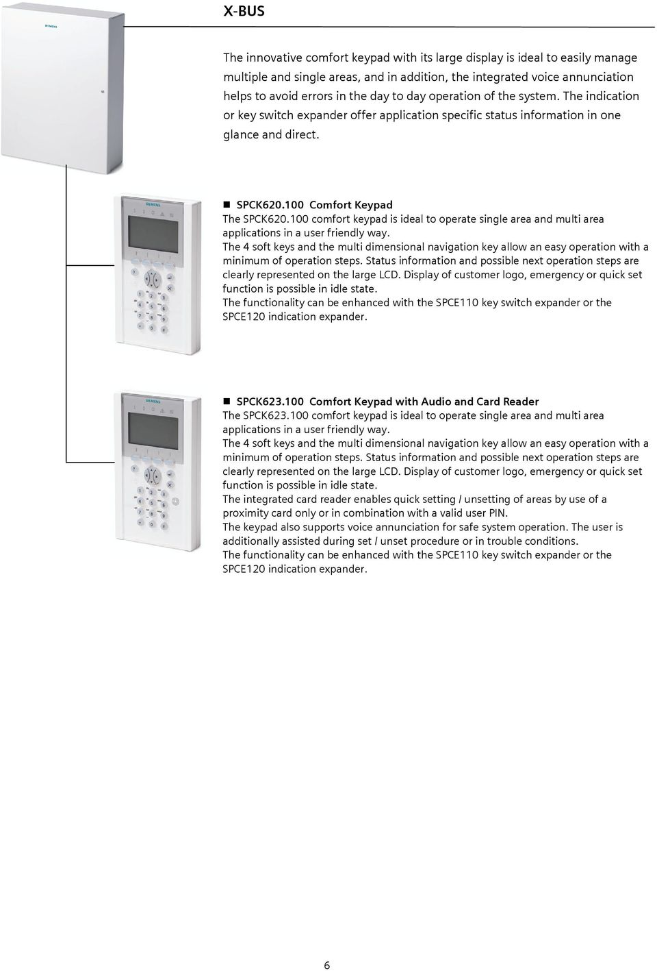 100 comfort keypad is ideal to operate single area and multi area applications in a user friendly way.