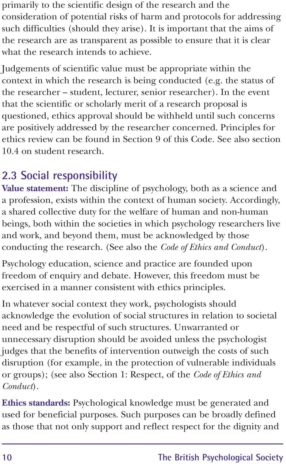 Judgements of scientific value must be appropriate within the context in which the research is being conducted (e.g. the status of the researcher student, lecturer, senior researcher).