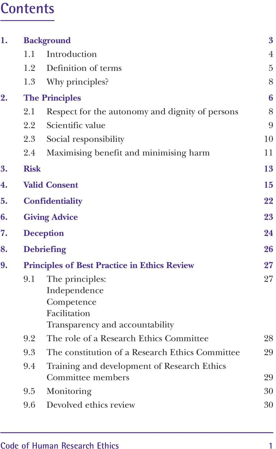 Principles of Best Practice in Ethics Review 27 9.1 The principles: 27 Independence Competence Facilitation Transparency and accountability 9.2 The role of a Research Ethics Committee 28 9.