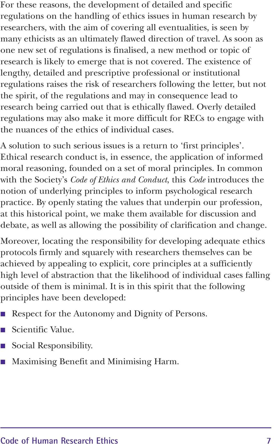 The existence of lengthy, detailed and prescriptive professional or institutional regulations raises the risk of researchers following the letter, but not the spirit, of the regulations and may in