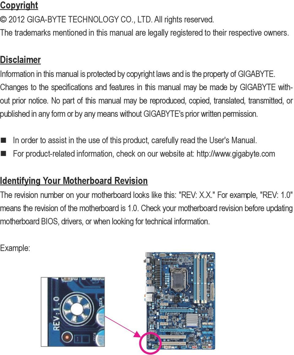 Changes to the specifications and features in this manual may be made by GIGABYTE without prior notice.