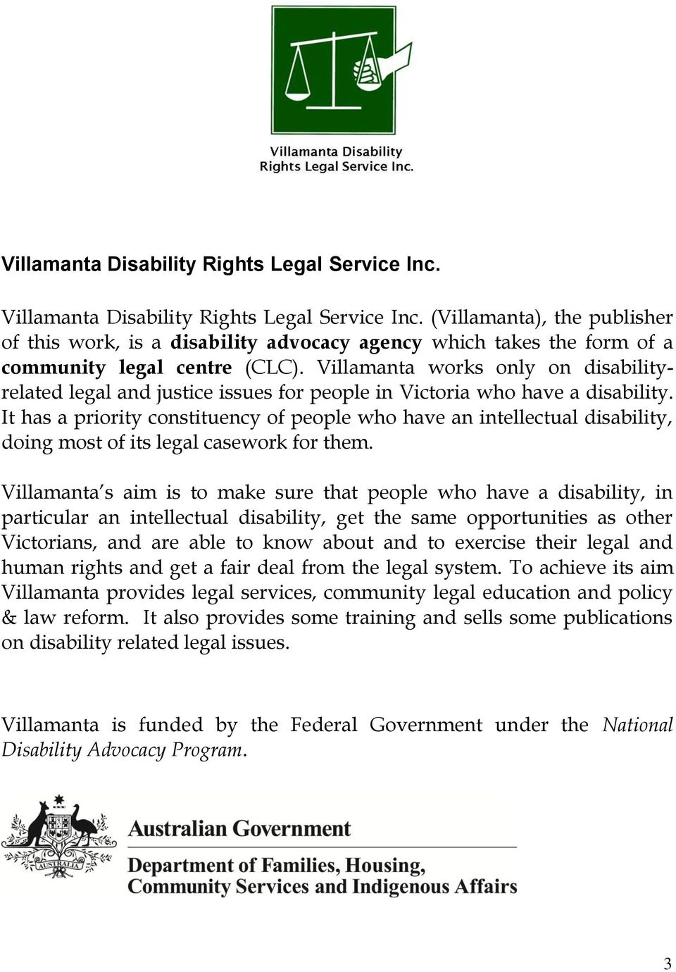 Villamanta works only on disabilityrelated legal and justice issues for people in Victoria who have a disability.