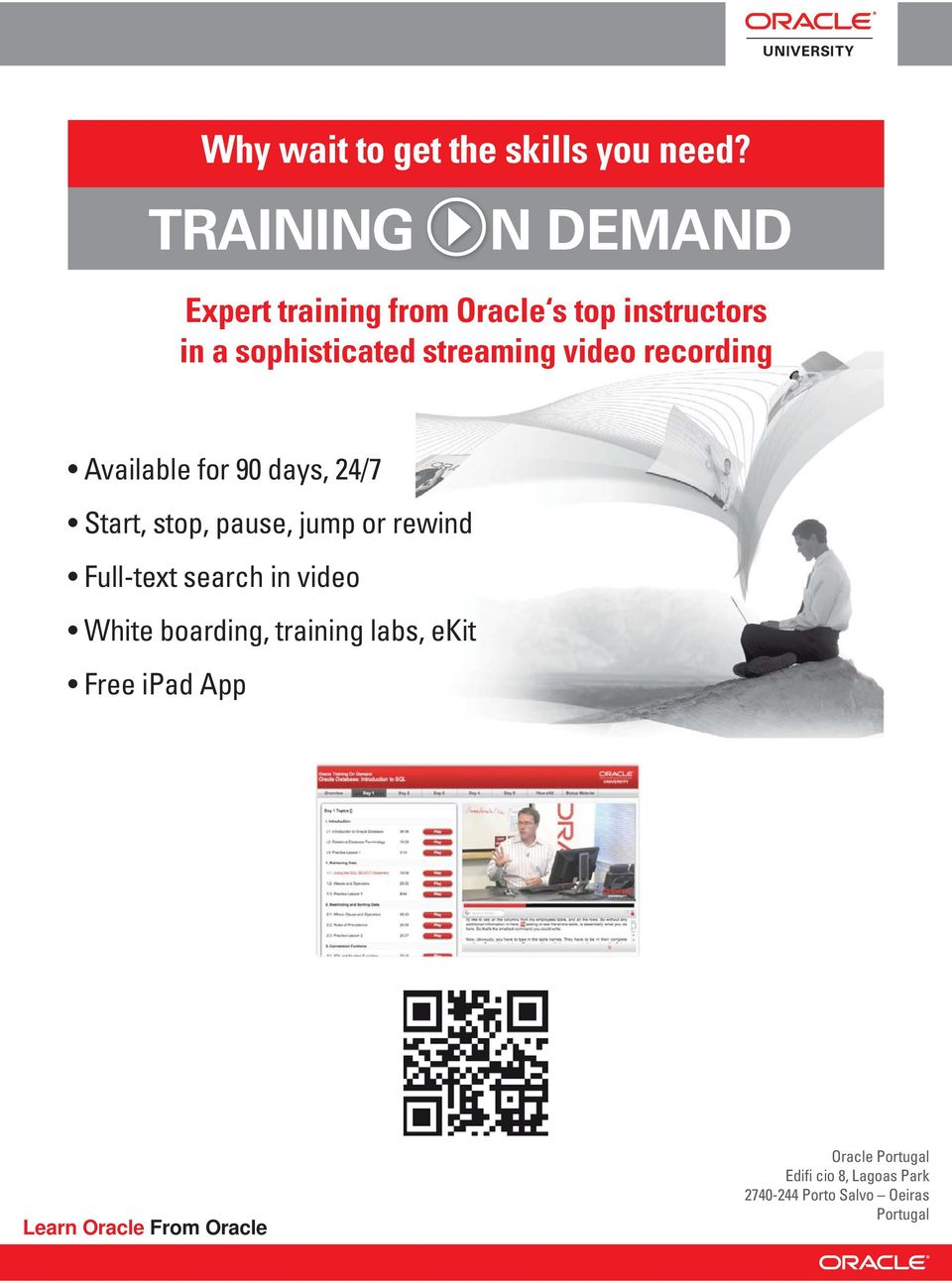 video recording Available for 90 days, 24/7 Start, stop, pause, jump or rewind Full-text search