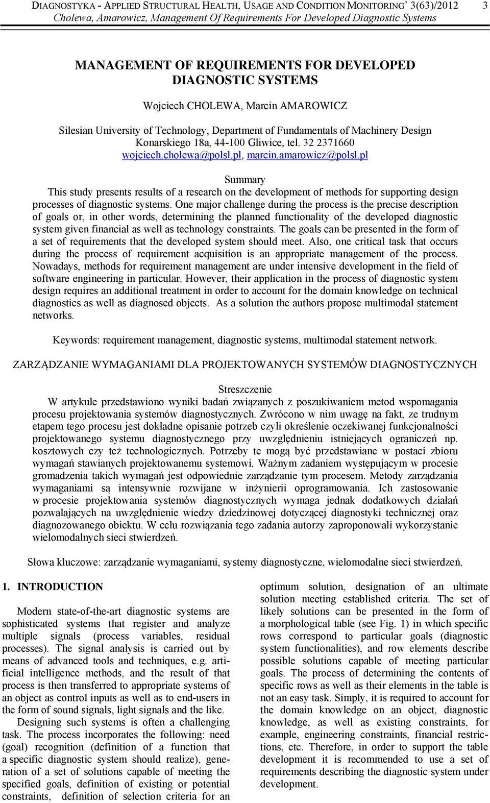 32 2371660 wojciech.cholewa@polsl.pl, marcin.amarowicz@polsl.pl Summary This study presents results of a research on the development of methods for supporting design processes of diagnostic systems.