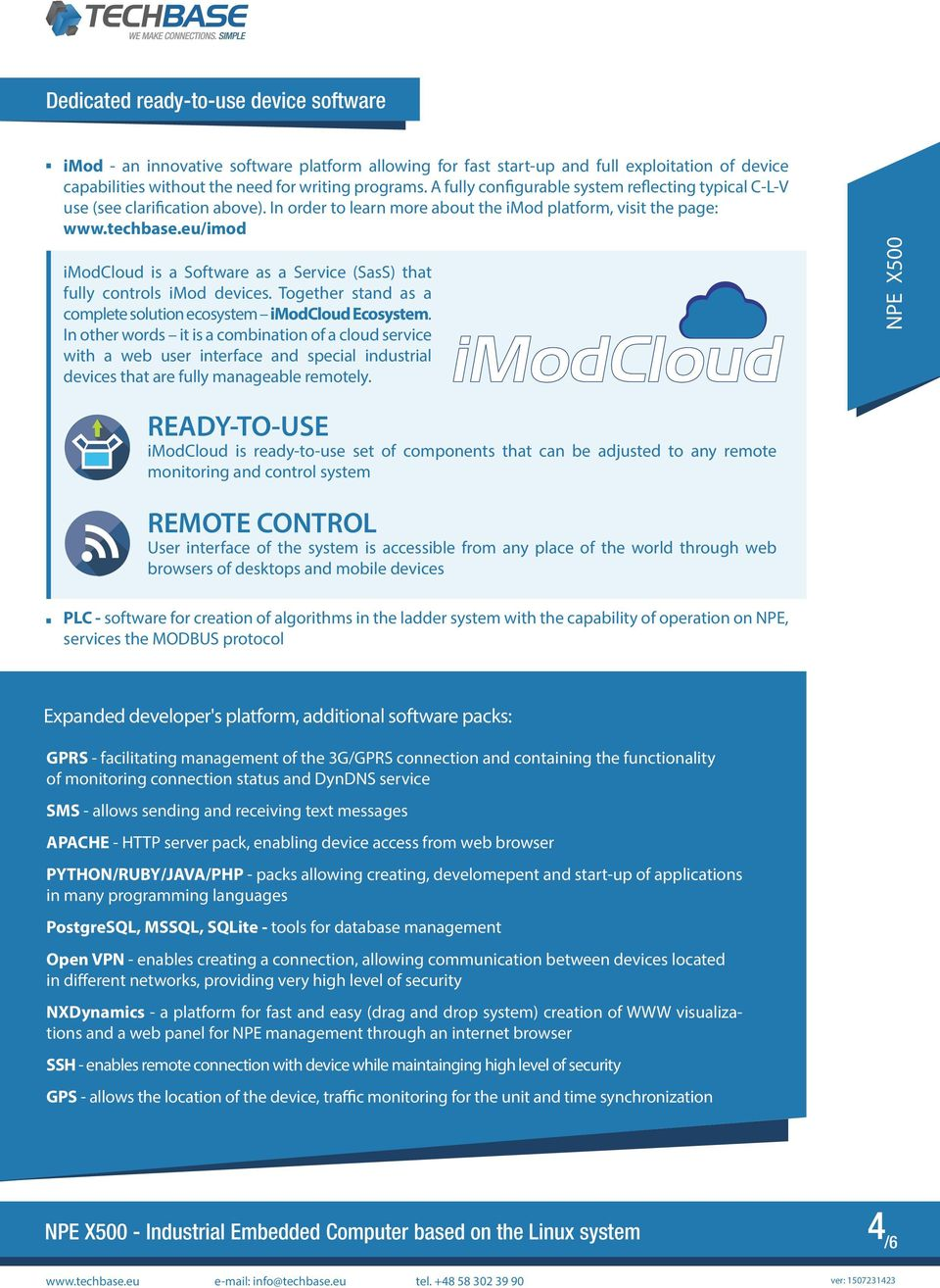 eu/imod imodcloud is a Software as a Service (SasS) that fully controls imod devices. Together stand as a complete solution ecosystem imodcloud Ecosystem.