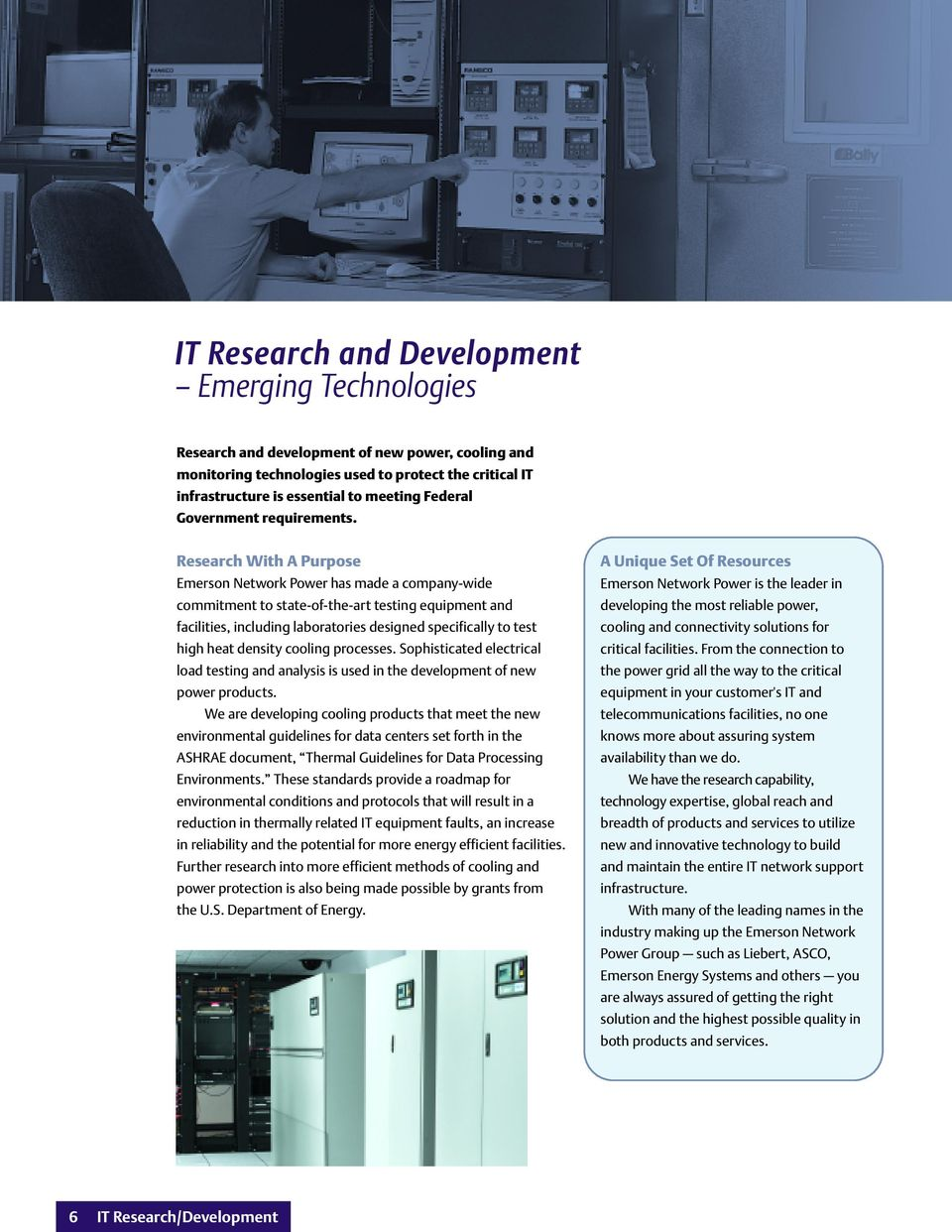 Research With A Purpose Emerson Network Power has made a company-wide commitment to state-of-the-art testing equipment and facilities, including laboratories designed specifically to test high heat