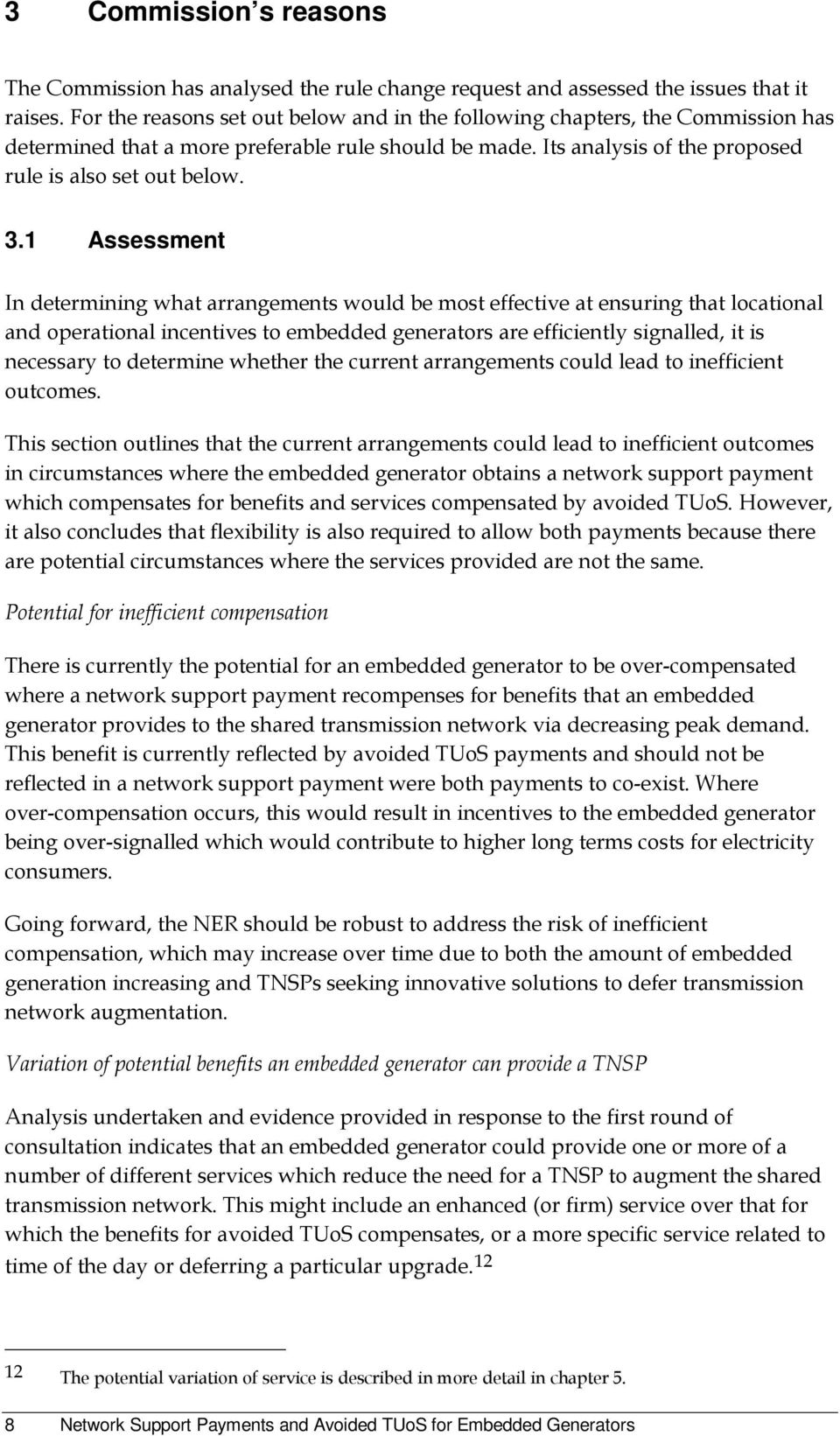 1 Assessment In determining what arrangements would be most effective at ensuring that locational and operational incentives to embedded generators are efficiently signalled, it is necessary to