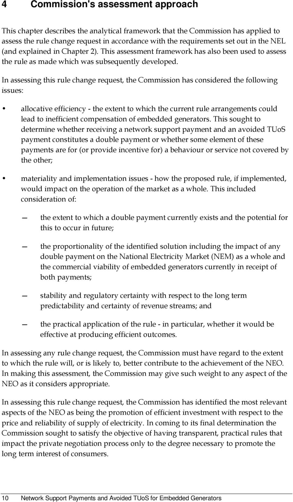 In assessing this rule change request, the Commission has considered the following issues: allocative efficiency - the extent to which the current rule arrangements could lead to inefficient