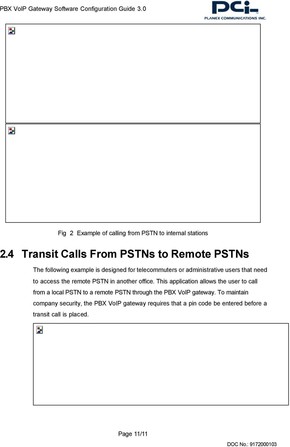 users that need to access the remote PSTN in another office.