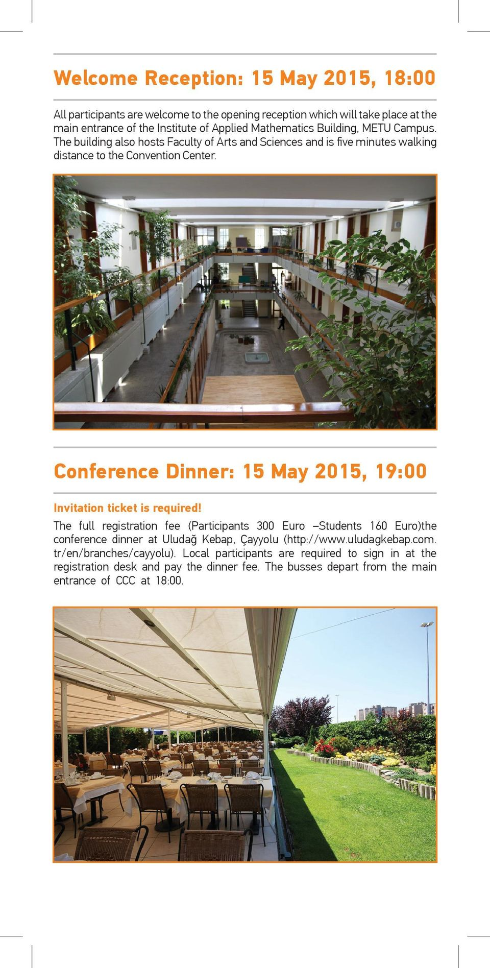 Conference Dinner: 15 May 2015, 19:00 Invitation ticket is required!